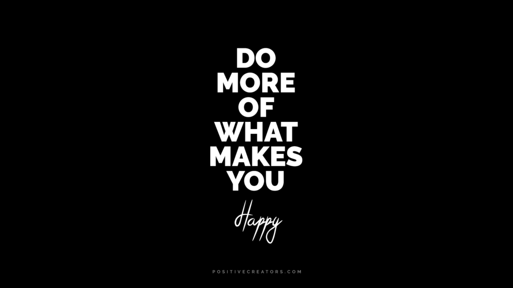 do more of what makes you happy wallpaper