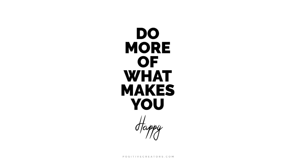 wallpaper do more of what makes you happy