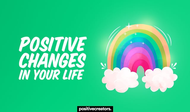 positive changes in your life